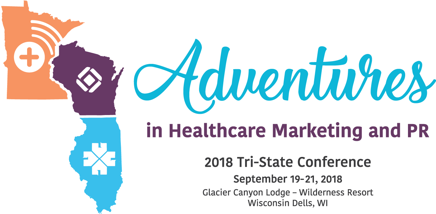 Adventures in Healthcare Marketing and PR - 2018 Tri-State Conference - September 19-21, 2018 - Glacier Canyon Lodge-Wilderness Resort - Wisconsin Dells, WI